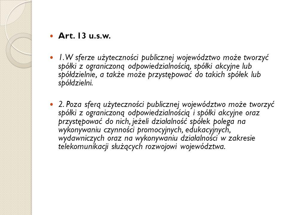 Art. 13 u.s.w. 1. W sferze użyteczności publicznej województwo może tworzyć spółki z ograniczoną odpowiedzialnością, spółki akcyjne lub spółdzielnie,