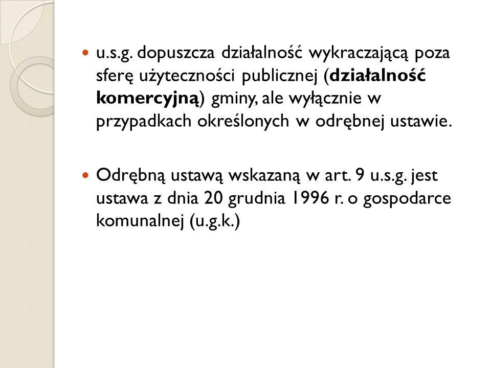 u.s.g. dopuszcza działalność wykraczającą poza sferę użyteczności publicznej (działalność komercyjną) gminy, ale wyłącznie w przypadkach określonych w