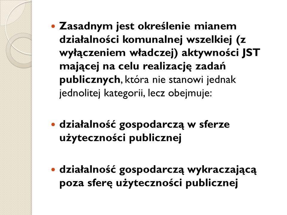 Zasadnym jest określenie mianem działalności komunalnej wszelkiej (z wyłączeniem władczej) aktywności JST mającej na celu realizację zadań publicznych