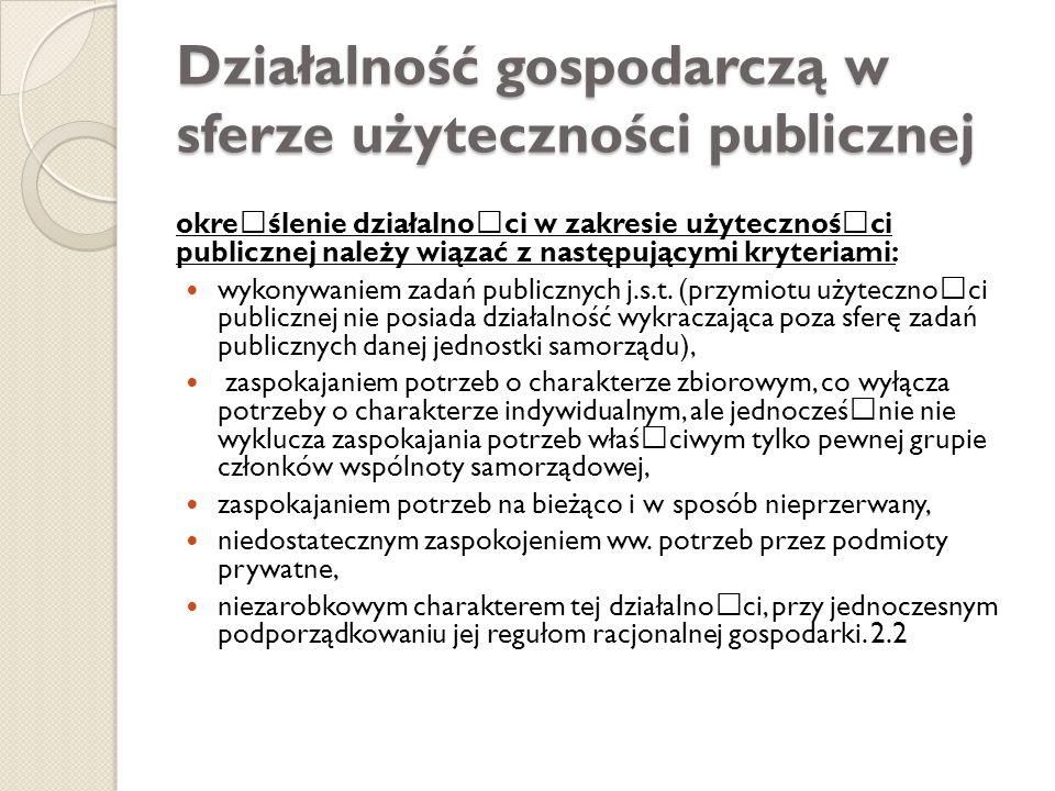 Działalność gospodarczą w sferze użyteczności publicznej okreœślenie działalnoœci w zakresie użytecznośœci publicznej należy wiązać z następującymi kr