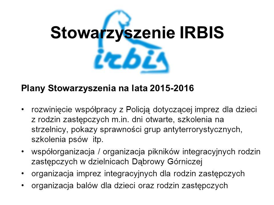 Stowarzyszenie IRBIS Plany Stowarzyszenia na lata 2015-2016 rozwinięcie współpracy z Policją dotyczącej imprez dla dzieci z rodzin zastępczych m.in.