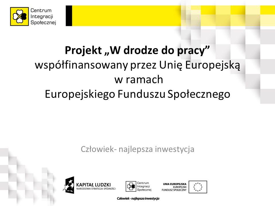 """Projekt """"W drodze do pracy współfinansowany przez Unię Europejską w ramach Europejskiego Funduszu Społecznego Człowiek- najlepsza inwestycja"""