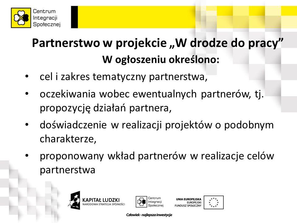"""Partnerstwo w projekcie """"W drodze do pracy W ogłoszeniu określono: cel i zakres tematyczny partnerstwa, oczekiwania wobec ewentualnych partnerów, tj."""