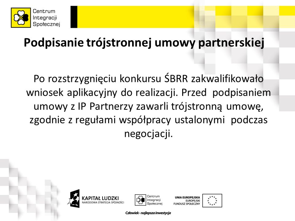 Podpisanie trójstronnej umowy partnerskiej Po rozstrzygnięciu konkursu ŚBRR zakwalifikowało wniosek aplikacyjny do realizacji.