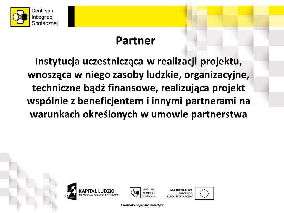 Partner Instytucja uczestnicząca w realizacji projektu, wnosząca w niego zasoby ludzkie, organizacyjne, techniczne bądź finansowe, realizująca projekt wspólnie z beneficjentem i innymi partnerami na warunkach określonych w umowie partnerstwa