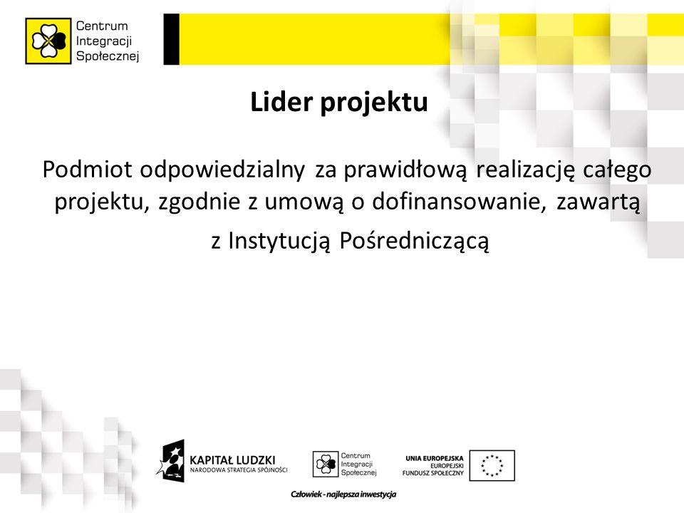 Lider projektu Podmiot odpowiedzialny za prawidłową realizację całego projektu, zgodnie z umową o dofinansowanie, zawartą z Instytucją Pośredniczącą