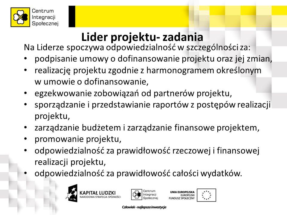 Lider projektu- zadania Na Liderze spoczywa odpowiedzialność w szczególności za: podpisanie umowy o dofinansowanie projektu oraz jej zmian, realizację projektu zgodnie z harmonogramem określonym w umowie o dofinansowanie, egzekwowanie zobowiązań od partnerów projektu, sporządzanie i przedstawianie raportów z postępów realizacji projektu, zarządzanie budżetem i zarządzanie finansowe projektem, promowanie projektu, odpowiedzialność za prawidłowość rzeczowej i finansowej realizacji projektu, odpowiedzialność za prawidłowość całości wydatków.