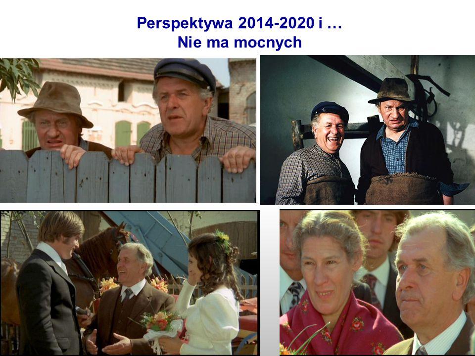 Perspektywa 2014-2020 i … Nie ma mocnych