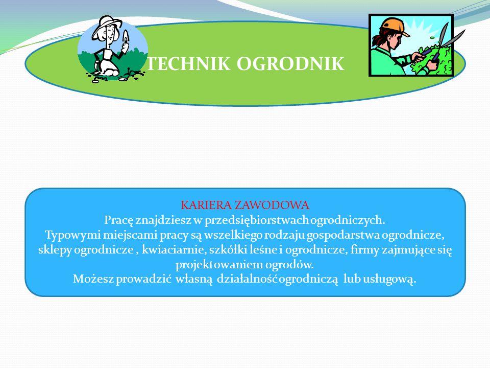 TECHNIK OGRODNIK KARIERA ZAWODOWA Pracę znajdziesz w przedsiębiorstwach ogrodniczych.
