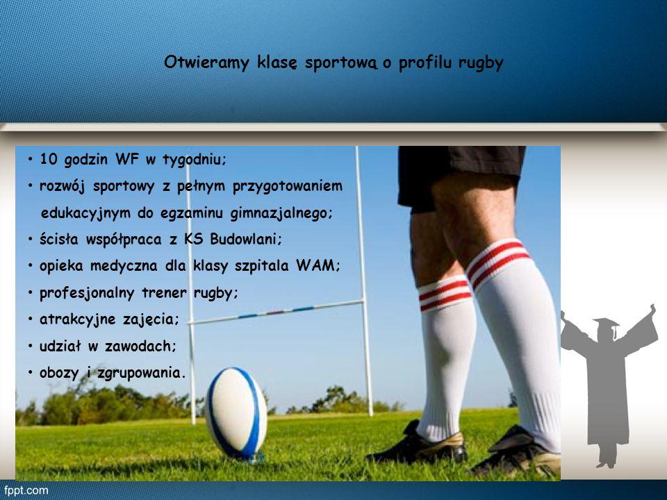 Otwieramy klasę sportową o profilu rugby 10 godzin WF w tygodniu; rozwój sportowy z pełnym przygotowaniem edukacyjnym do egzaminu gimnazjalnego; ścisł