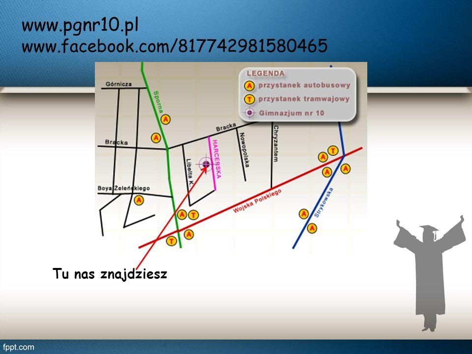 Tu nas znajdziesz www.pgnr10.pl www.facebook.com/817742981580465