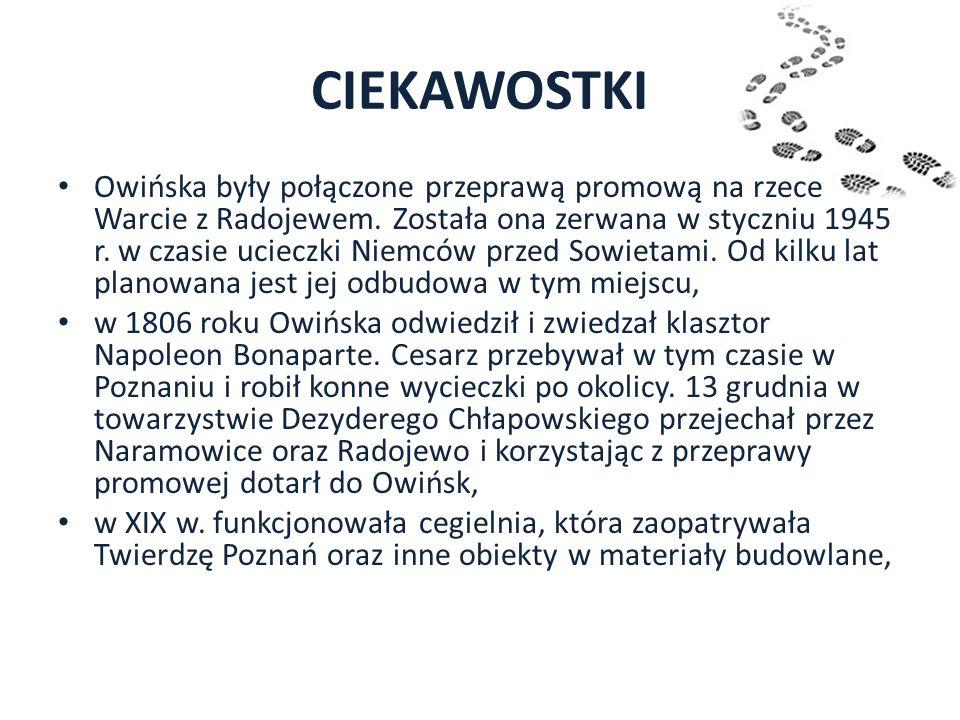CIEKAWOSTKI Owińska były połączone przeprawą promową na rzece Warcie z Radojewem. Została ona zerwana w styczniu 1945 r. w czasie ucieczki Niemców prz