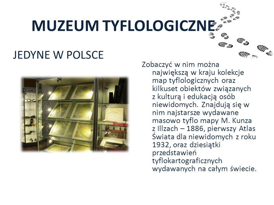MUZEUM TYFLOLOGICZNE JEDYNE W POLSCE Zobaczyć w nim można największą w kraju kolekcje map tyflologicznych oraz kilkuset obiektów związanych z kulturą