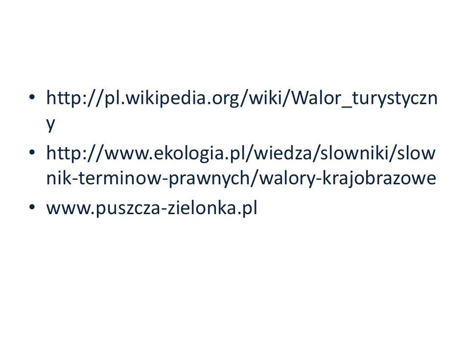 http://pl.wikipedia.org/wiki/Walor_turystyczn y http://www.ekologia.pl/wiedza/slowniki/slow nik-terminow-prawnych/walory-krajobrazowe www.puszcza-ziel