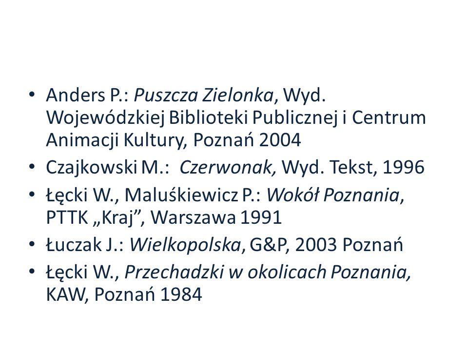 Anders P.: Puszcza Zielonka, Wyd. Wojewódzkiej Biblioteki Publicznej i Centrum Animacji Kultury, Poznań 2004 Czajkowski M.: Czerwonak, Wyd. Tekst, 199