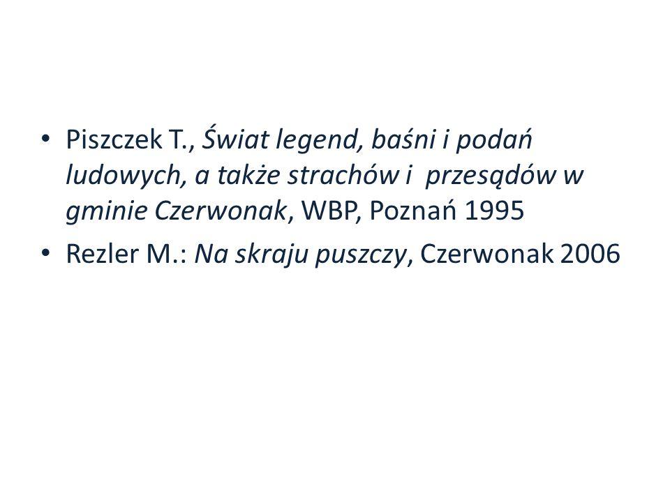 Piszczek T., Świat legend, baśni i podań ludowych, a także strachów i przesądów w gminie Czerwonak, WBP, Poznań 1995 Rezler M.: Na skraju puszczy, Cze