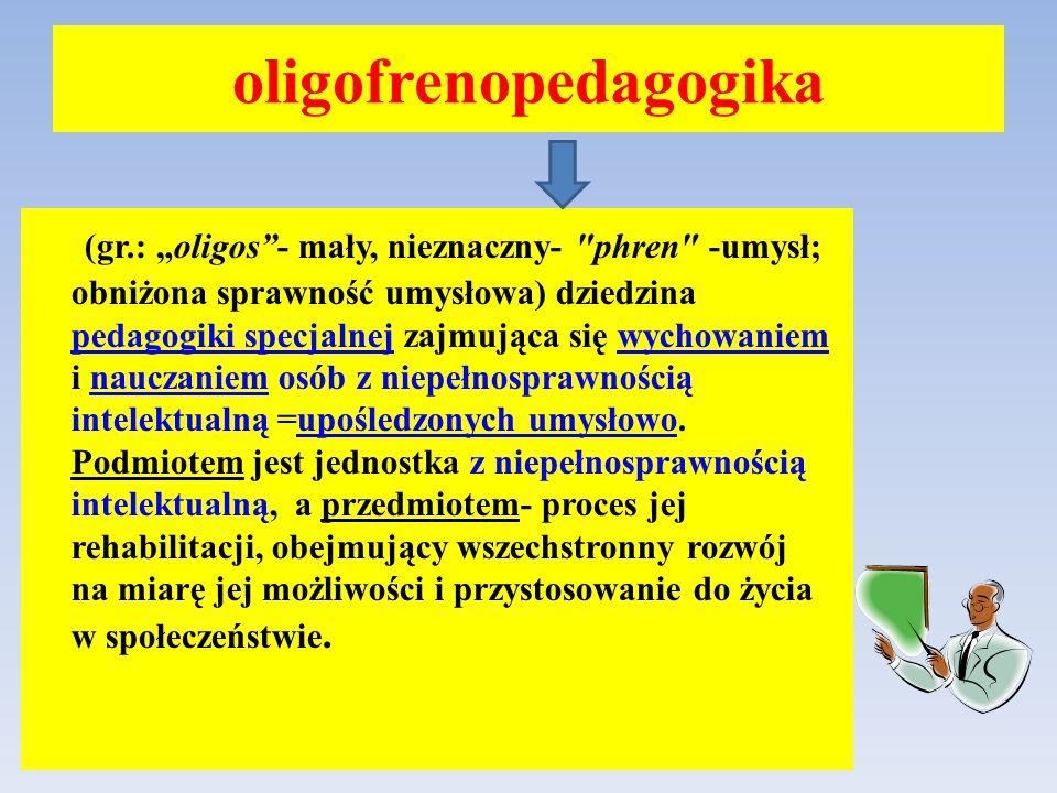 "oligofrenopedagogika (gr.: ""oligos""- mały, nieznaczny-"