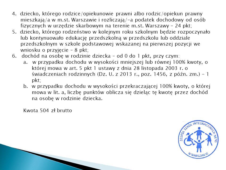 4. dziecko, którego rodzice/opiekunowie prawni albo rodzic/opiekun prawny mieszkają/a w m.st. Warszawie i rozliczają/-a podatek dochodowy od osób fizy