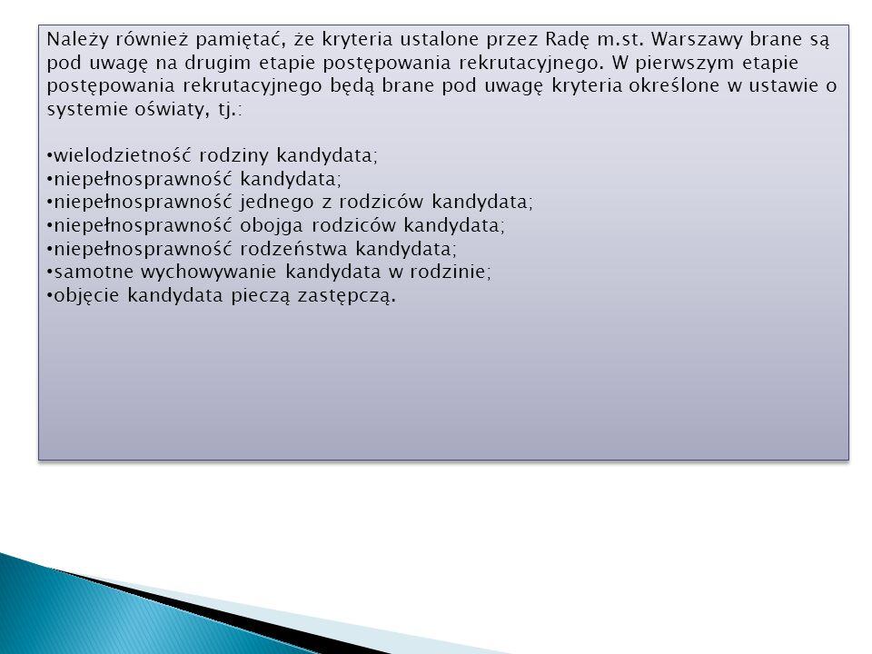 Należy również pamiętać, że kryteria ustalone przez Radę m.st. Warszawy brane są pod uwagę na drugim etapie postępowania rekrutacyjnego. W pierwszym e