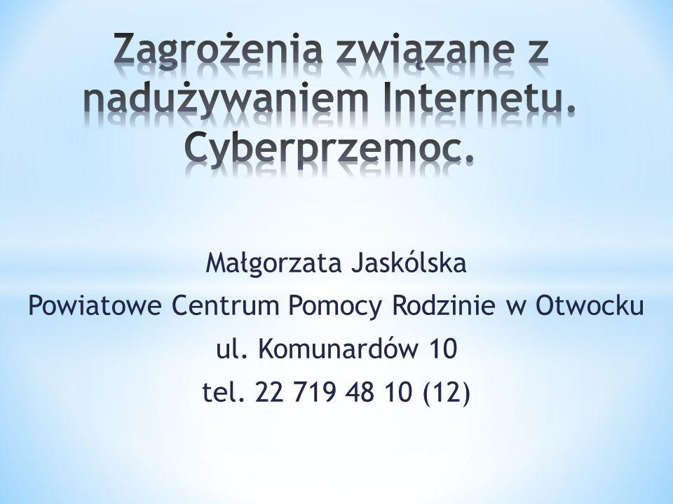 Małgorzata Jaskólska Powiatowe Centrum Pomocy Rodzinie w Otwocku ul. Komunardów 10 tel. 22 719 48 10 (12)