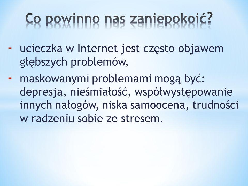 - ucieczka w Internet jest często objawem głębszych problemów, - maskowanymi problemami mogą być: depresja, nieśmiałość, współwystępowanie innych nało