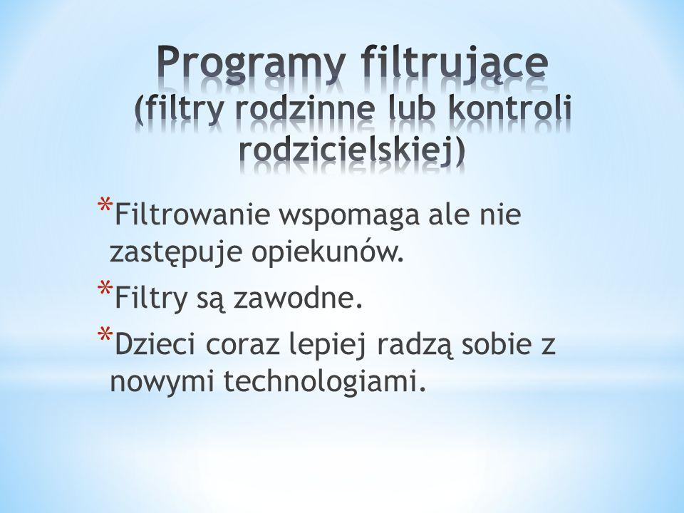 * Filtrowanie wspomaga ale nie zastępuje opiekunów. * Filtry są zawodne. * Dzieci coraz lepiej radzą sobie z nowymi technologiami.