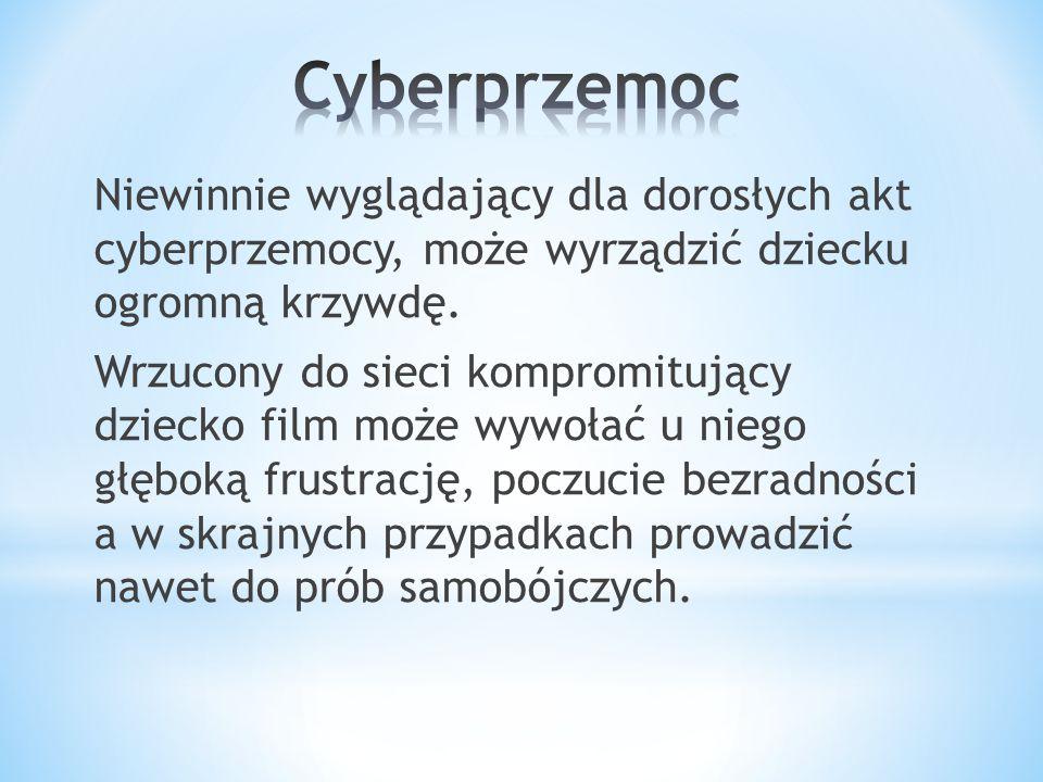 Niewinnie wyglądający dla dorosłych akt cyberprzemocy, może wyrządzić dziecku ogromną krzywdę. Wrzucony do sieci kompromitujący dziecko film może wywo
