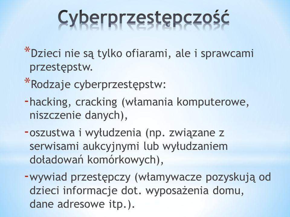 * Dzieci nie są tylko ofiarami, ale i sprawcami przestępstw. * Rodzaje cyberprzestępstw: - hacking, cracking (włamania komputerowe, niszczenie danych)