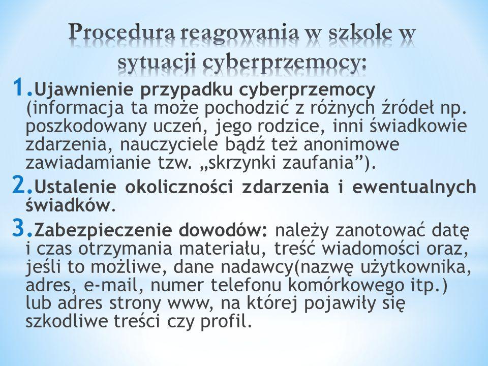 1. Ujawnienie przypadku cyberprzemocy (informacja ta może pochodzić z różnych źródeł np. poszkodowany uczeń, jego rodzice, inni świadkowie zdarzenia,