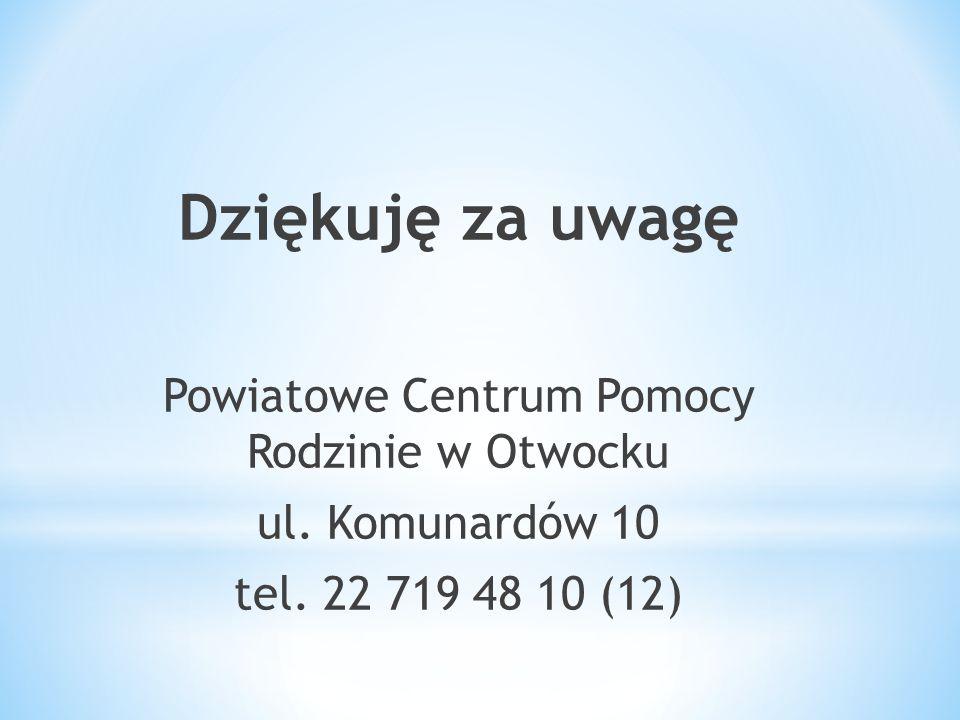 Dziękuję za uwagę Powiatowe Centrum Pomocy Rodzinie w Otwocku ul. Komunardów 10 tel. 22 719 48 10 (12)