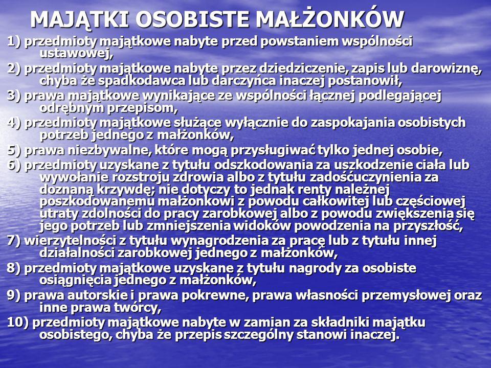 MAJĄTKI OSOBISTE MAŁŻONKÓW 1) przedmioty majątkowe nabyte przed powstaniem wspólności ustawowej, 2) przedmioty majątkowe nabyte przez dziedziczenie, z