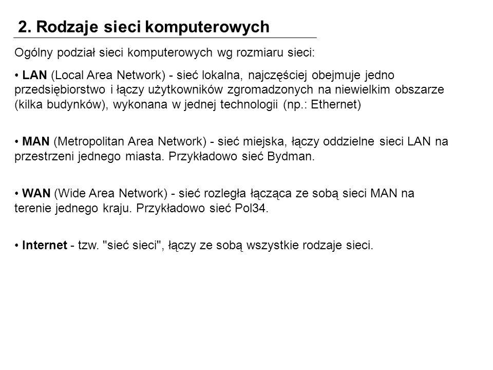 2. Rodzaje sieci komputerowych Ogólny podział sieci komputerowych wg rozmiaru sieci: LAN (Local Area Network) - sieć lokalna, najczęściej obejmuje jed
