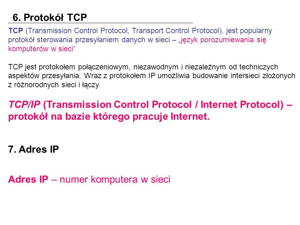 """6. Protokół TCP TCP (Transmission Control Protocol, Transport Control Protocol), jest popularny protokół sterowania przesyłaniem danych w sieci – """"jęz"""