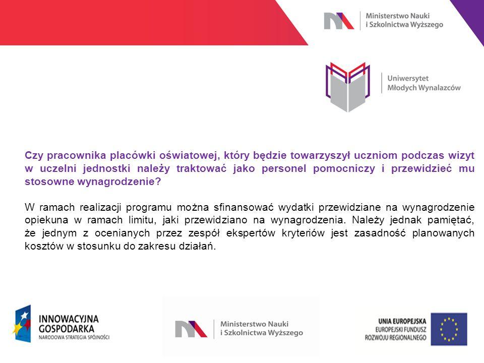 www.nauka.gov.pl Czy pracownika placówki oświatowej, który będzie towarzyszył uczniom podczas wizyt w uczelni jednostki należy traktować jako personel pomocniczy i przewidzieć mu stosowne wynagrodzenie.