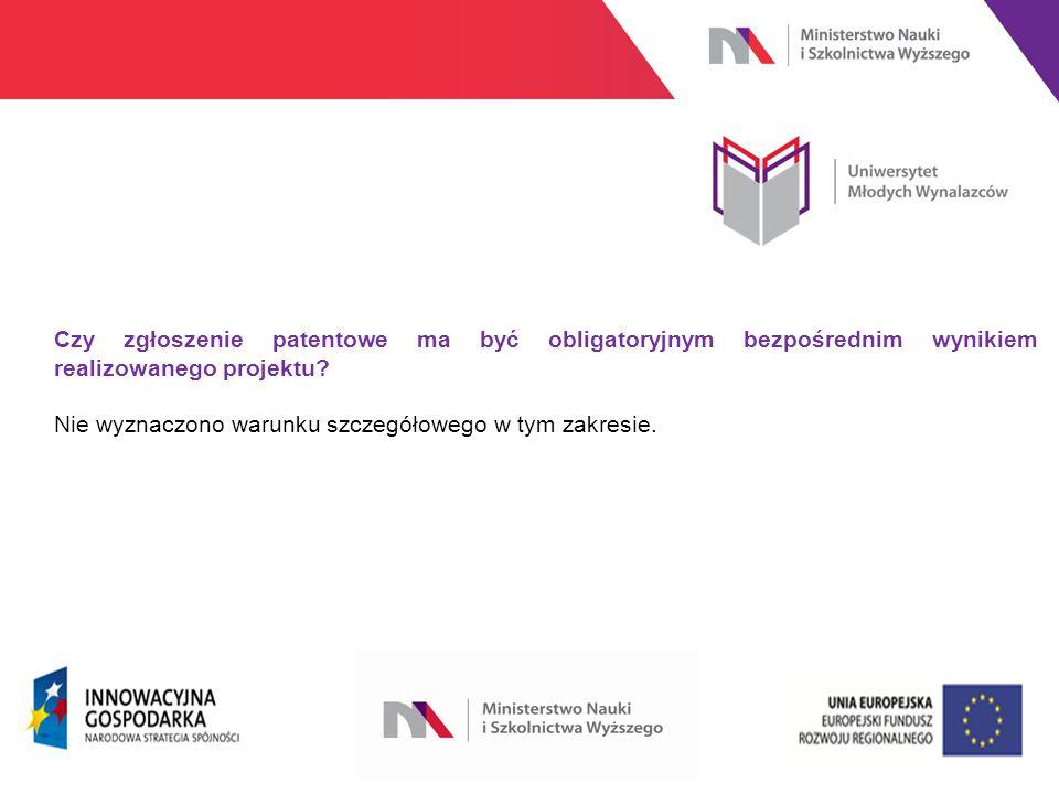 www.nauka.gov.pl Czy zgłoszenie patentowe ma być obligatoryjnym bezpośrednim wynikiem realizowanego projektu.