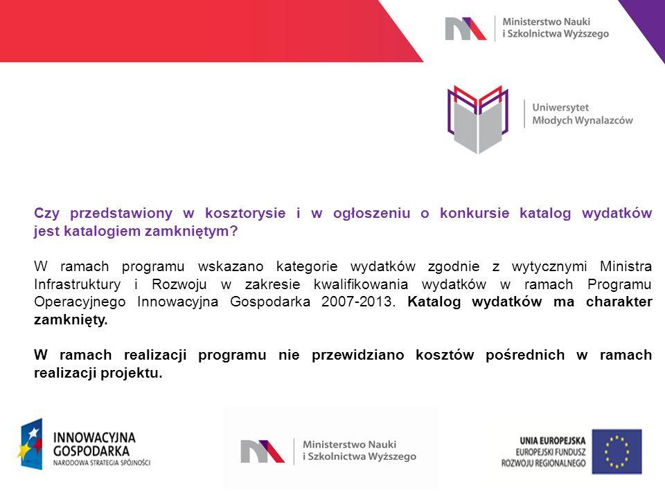 www.nauka.gov.pl Czy przedstawiony w kosztorysie i w ogłoszeniu o konkursie katalog wydatków jest katalogiem zamkniętym.