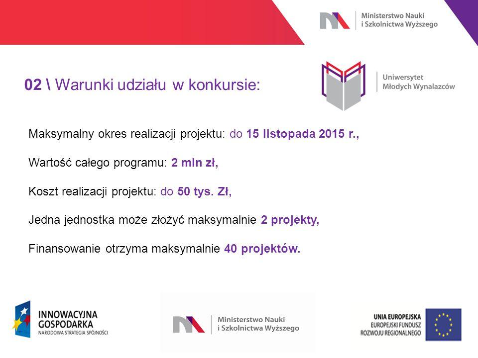 www.nauka.gov.pl 02 \ Warunki udziału w konkursie: Maksymalny okres realizacji projektu: do 15 listopada 2015 r., Wartość całego programu: 2 mln zł, Koszt realizacji projektu: do 50 tys.
