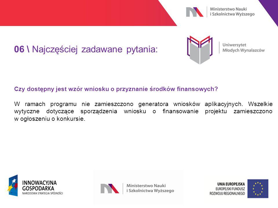 www.nauka.gov.pl 06 \ Najczęściej zadawane pytania: Czy dostępny jest wzór wniosku o przyznanie środków finansowych.