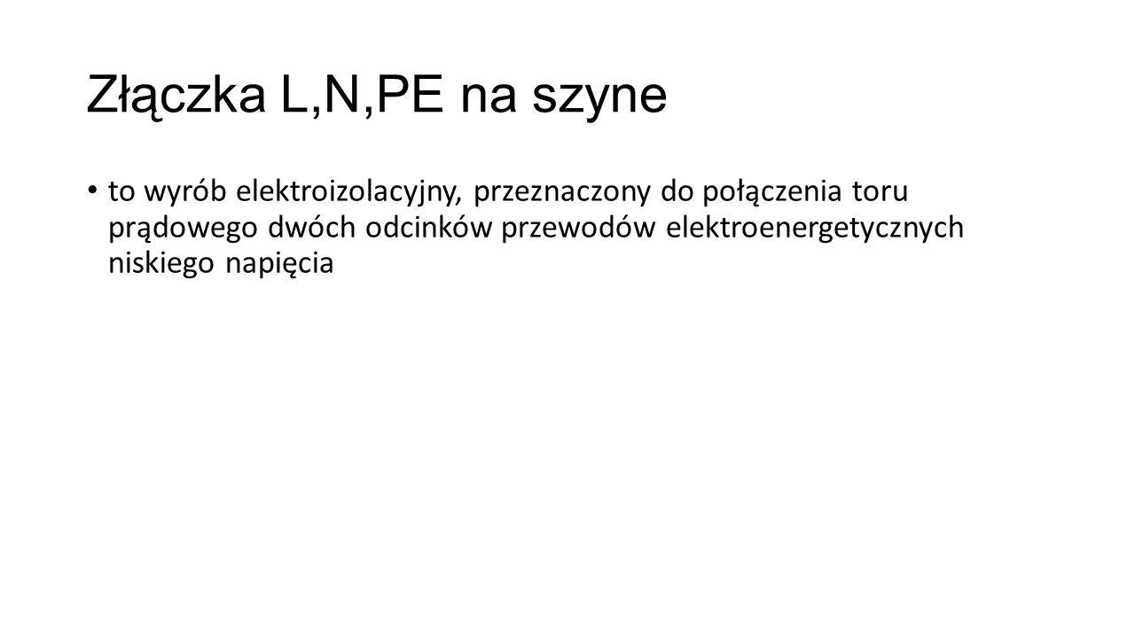 Złączka L,N,PE na szyne to wyrób elektroizolacyjny, przeznaczony do połączenia toru prądowego dwóch odcinków przewodów elektroenergetycznych niskiego