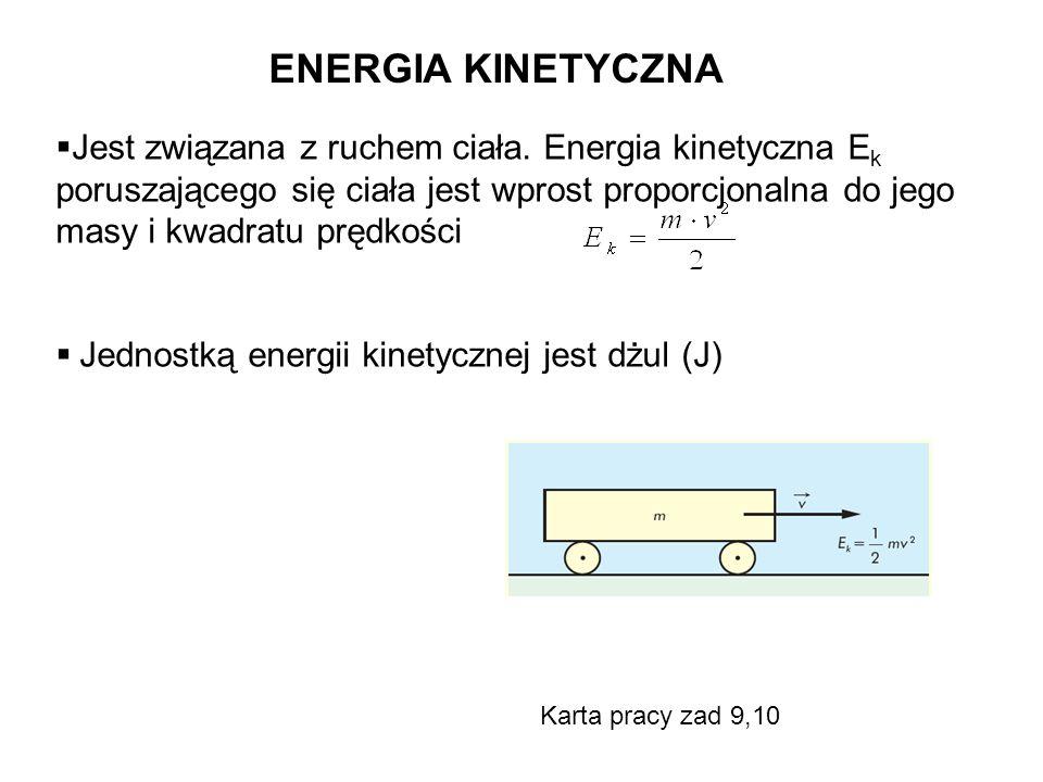 ENERGIA KINETYCZNA  Jest związana z ruchem ciała. Energia kinetyczna E k poruszającego się ciała jest wprost proporcjonalna do jego masy i kwadratu p