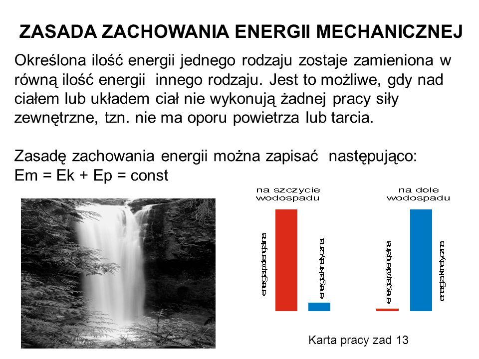 ZASADA ZACHOWANIA ENERGII MECHANICZNEJ Określona ilość energii jednego rodzaju zostaje zamieniona w równą ilość energii innego rodzaju. Jest to możliw