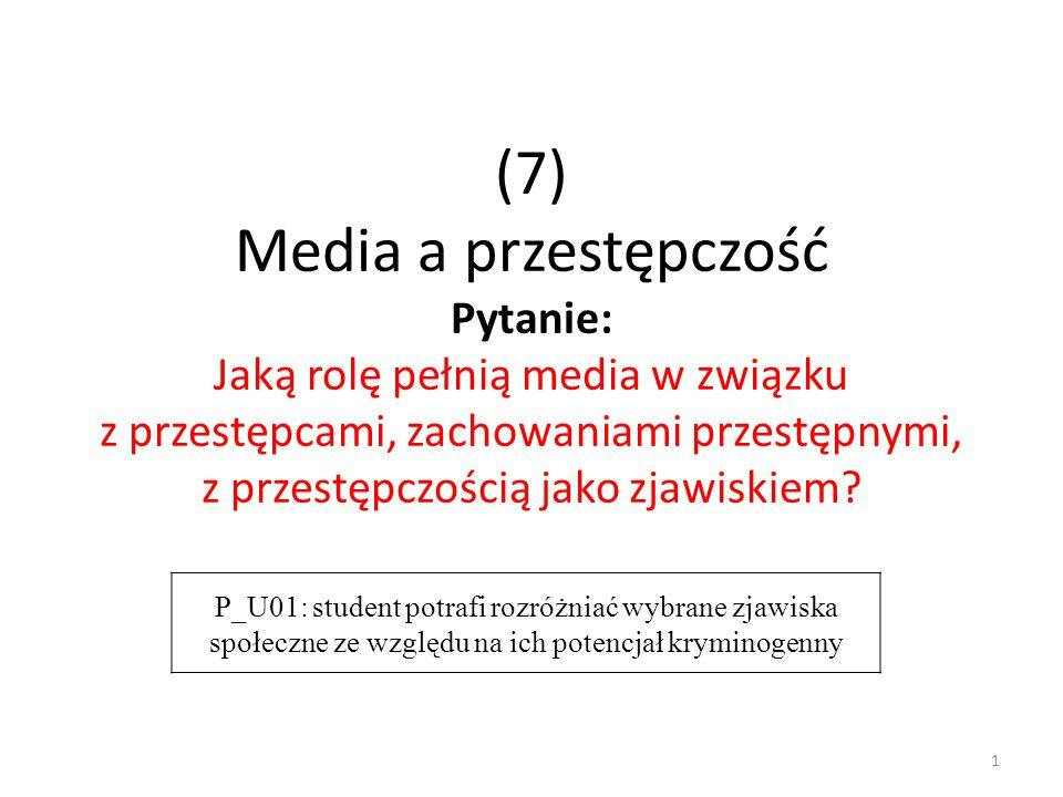 1 (7) Media a przestępczość Pytanie: Jaką rolę pełnią media w związku z przestępcami, zachowaniami przestępnymi, z przestępczością jako zjawiskiem? P_