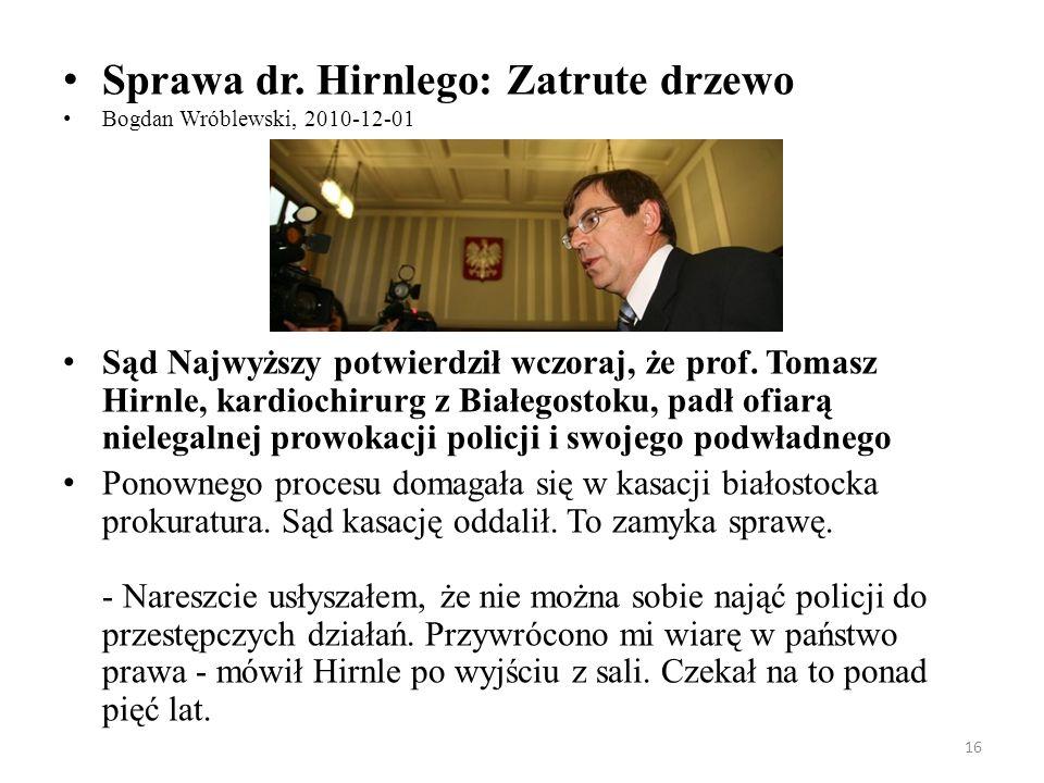16 Sprawa dr. Hirnlego: Zatrute drzewo Bogdan Wróblewski, 2010-12-01 Sąd Najwyższy potwierdził wczoraj, że prof. Tomasz Hirnle, kardiochirurg z Białeg