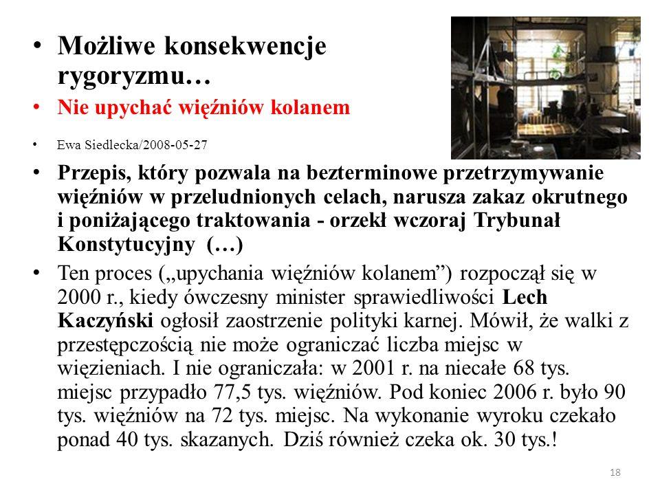 18 Możliwe konsekwencje rygoryzmu… Nie upychać więźniów kolanem Ewa Siedlecka/2008-05-27 Przepis, który pozwala na bezterminowe przetrzymywanie więźni