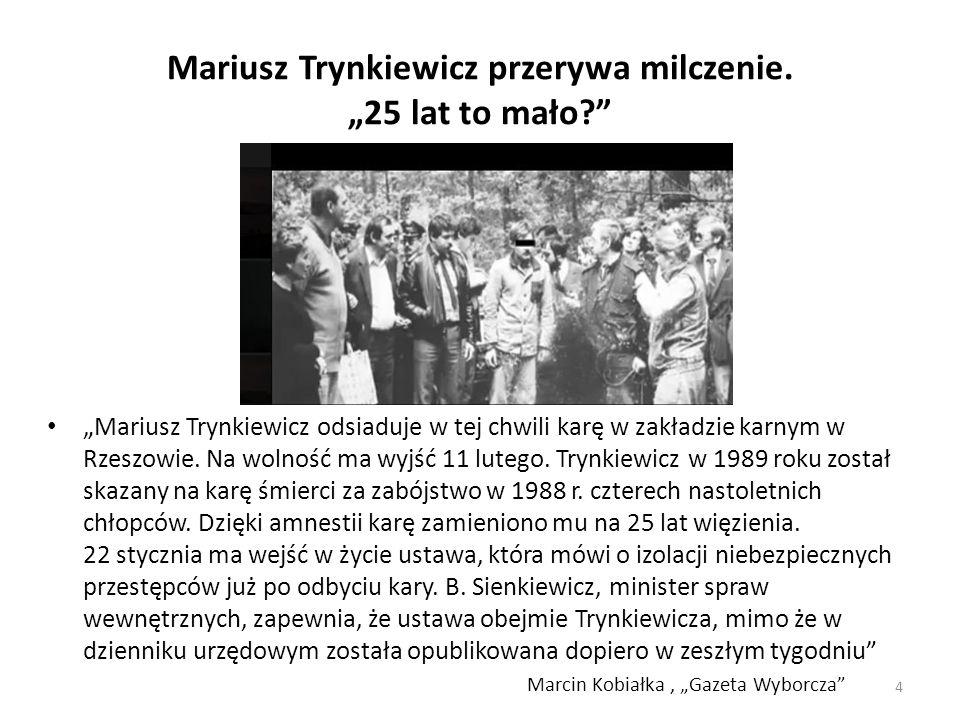 """Mariusz Trynkiewicz przerywa milczenie. """"25 lat to mało?"""" 4 """"Mariusz Trynkiewicz odsiaduje w tej chwili karę w zakładzie karnym w Rzeszowie. Na wolnoś"""
