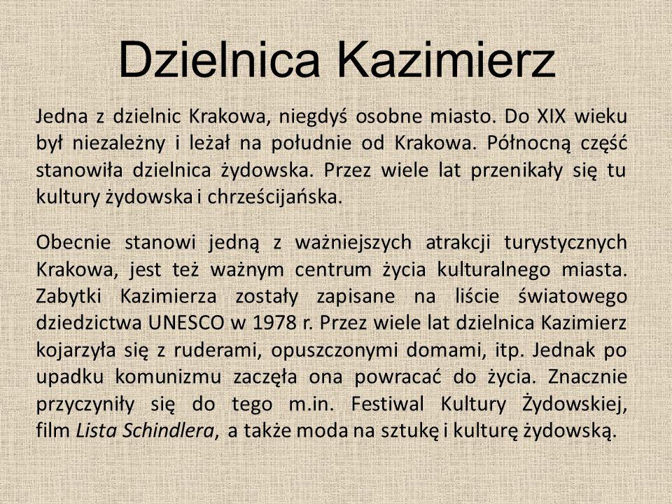 Dzielnica Kazimierz Jedna z dzielnic Krakowa, niegdyś osobne miasto. Do XIX wieku był niezależny i leżał na południe od Krakowa. Północną część stanow