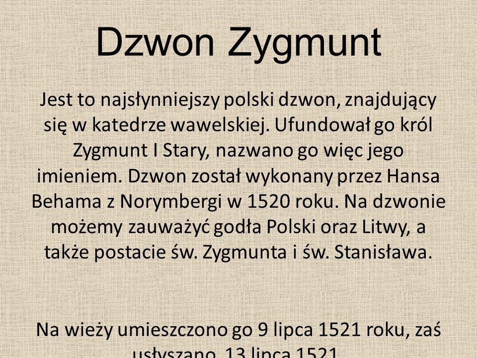 Dzwon Zygmunt Jest to najsłynniejszy polski dzwon, znajdujący się w katedrze wawelskiej. Ufundował go król Zygmunt I Stary, nazwano go więc jego imien