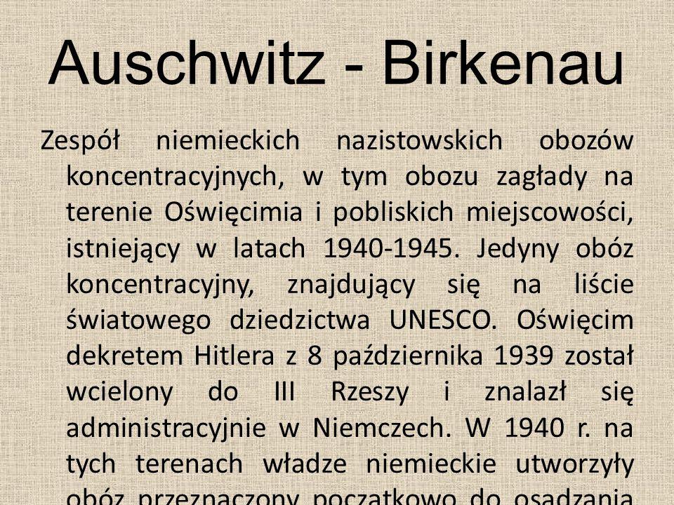 Auschwitz - Birkenau Zespół niemieckich nazistowskich obozów koncentracyjnych, w tym obozu zagłady na terenie Oświęcimia i pobliskich miejscowości, is
