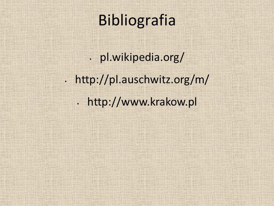 Bibliografia pl.wikipedia.org/ http://pl.auschwitz.org/m/ http://www.krakow.pl