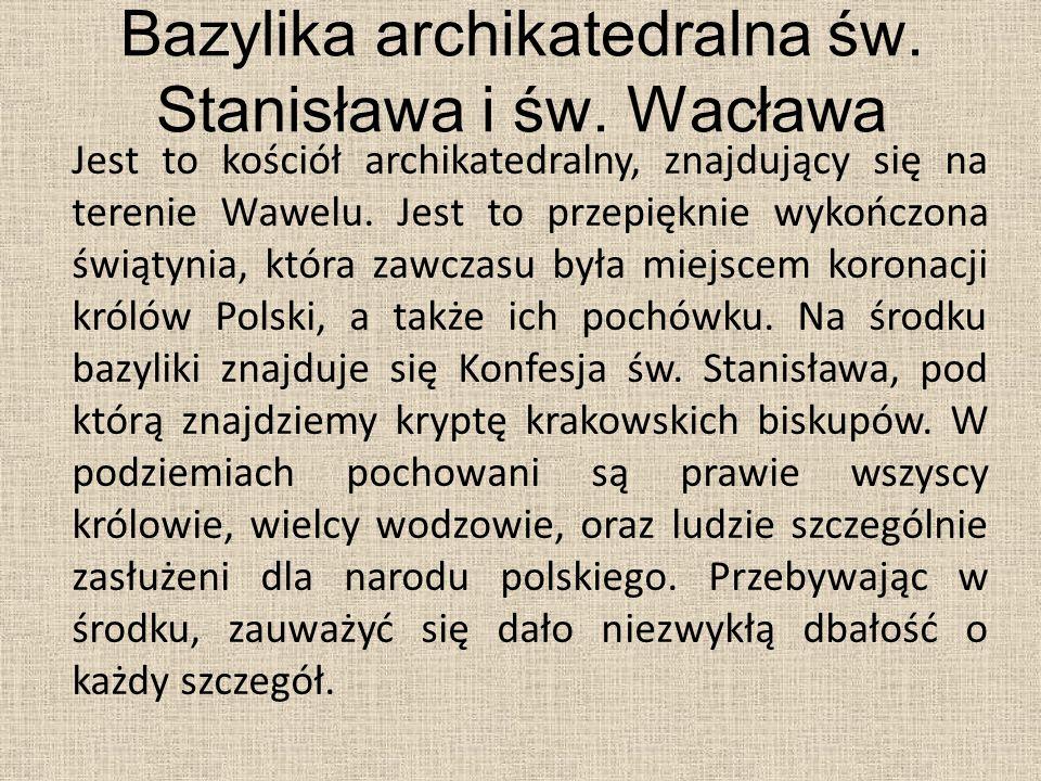 Bazylika archikatedralna św. Stanisława i św. Wacława Jest to kościół archikatedralny, znajdujący się na terenie Wawelu. Jest to przepięknie wykończon